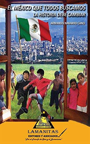 El México que Todos Buscamos: La Historia Debe Cambiar por Armando Navarro Cano
