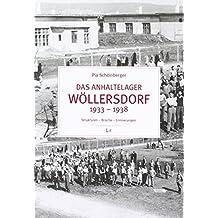 Das Anhaltelager Wöllersdorf 1933 - 1938: Strukturen - Brüche - Erinnerungen