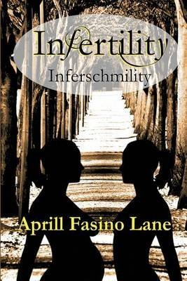 infertility-inferschmility-by-author-aprill-fasino-lane-published-on-december-2013
