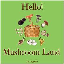 Hello! Mushroom Land: Discover 500 Best Mushroom Recipes Today!  (Mushroom Cookbook, Wild Mushroom Recipes, Wild Mushroom Book, Mushroom Recipe Cookbook, Best Mushroom Book) (English Edition)