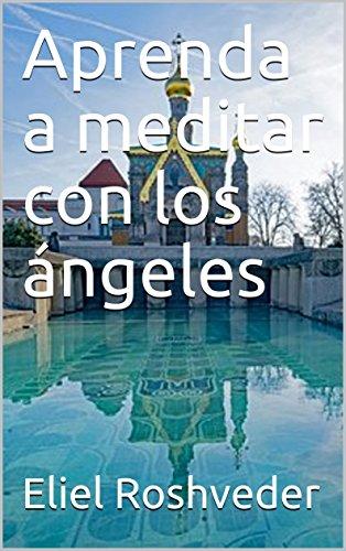 Aprenda a meditar con los ángeles (Spanish Edition)