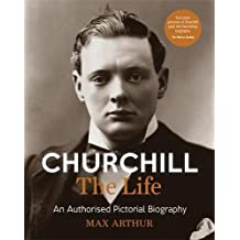 Churchill: The Life: An authorised pictorial biography