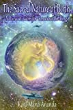 The Sacred Nature Of Birth: Natural Wisdom For Conscious Birthing