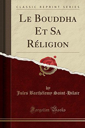Le Bouddha Et Sa Réligion (Classic Reprint) par Jules Barthelemy Saint-Hilair