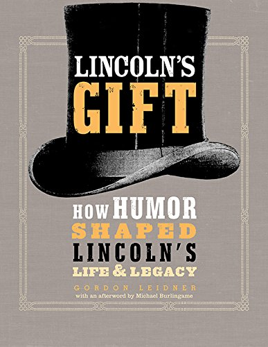 Lincoln's Gift: How Humor Shaped Lincoln's Life and Legacy (Lincoln Professional Life)