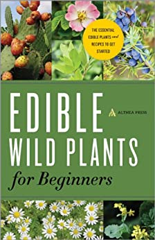 Edible Wild Plants for Beginners: The Essential Edible Plants and Recipes to Get Started (English Edition) par [Althea Press]