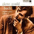 Bach: English Suites, BWV 806 - 808, Volume 1 (Glenn Gould Anniversary Edition)