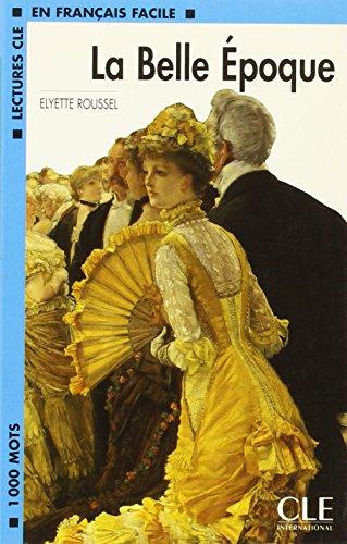 Lectures Cle En Francais Facile - Level 2: La Belle Epoque (Lectures clé en français facile)