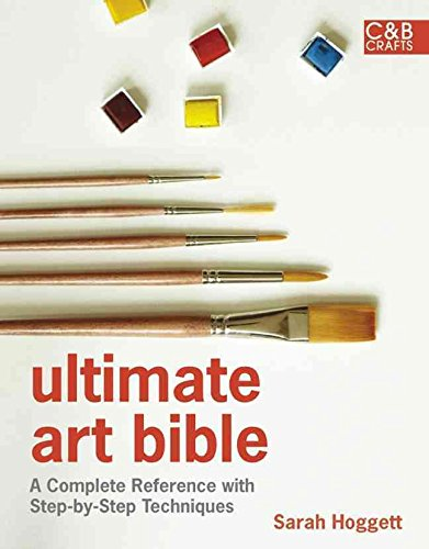 [(Ultimate Art Bible : A Complete Reference with Step-by-step Techniques)] [Consultant editor Sarah Hoggett] published on (May, 2013)