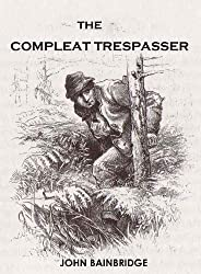 The Compleat Trespasser: Journeys Into Forbidden Britain
