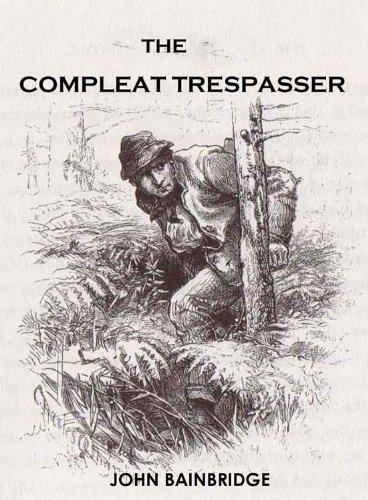 The Compleat Trespasser: Journeys Into Forbidden Britain by [Bainbridge, John]