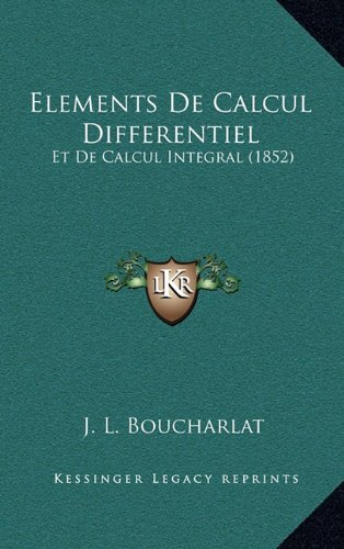 Elements de Calcul Differentiel: Et de Calcul Integral (1852) par J L Boucharlat