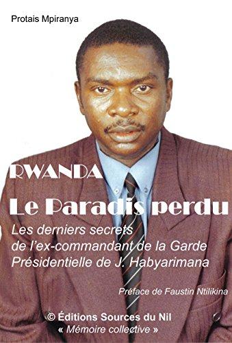 Rwanda: le paradis perdu: Les derniers secrets de l'ex-commandant de la garde présidentielle de Juvénal Habyarimana par  Editions Sources du Nil