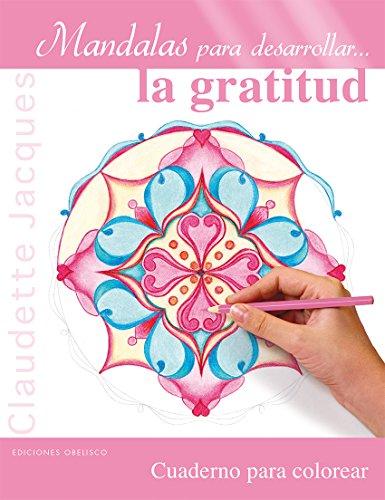 Mandalas Para Desarrollar La Gratitud (NUEVA CONSCIENCIA) por Claudette Jacques