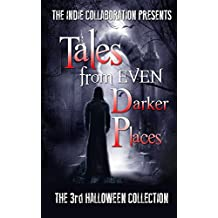 Tales from Even Darker Places: The 13th Halloween Collection (The Indie Collaboration Presents)