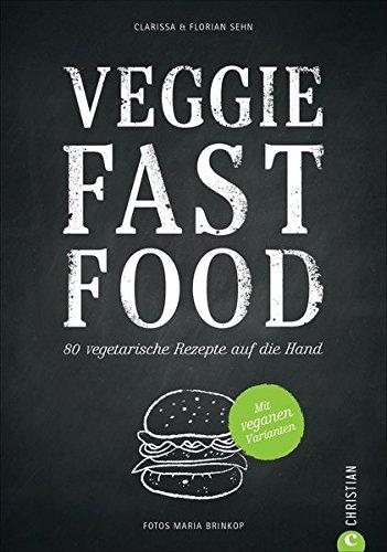 Veggie Fast Food - 80 vegetarische Rezepte auf die Hand -
