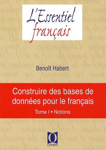 Construire des bases de données pour le français : Tome 1, Notions par Benoît Habert
