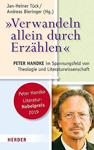 """""""Verwandeln allein durch Erzählen"""": Peter Handke im Spannungsfeld von Theologie und Literaturwissenschaft"""
