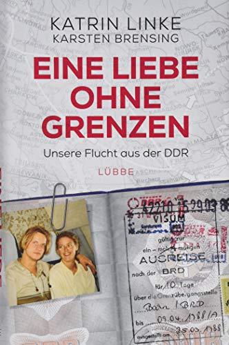 Eine Liebe ohne Grenzen: Unsere Flucht aus der DDR (Bücher Grenzen)