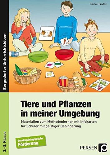 Tiere und Pflanzen in meiner Umgebung: Materialien zum Methodenlernen mit Infokarten für Schüler mit geistiger Behinderung (3. bis 8. Klasse)