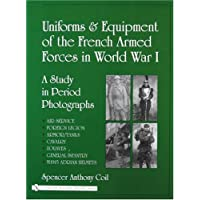 Uniforms and Equipment of the French Armed Forces in World War I: A Study in Period Photographs by Spencer Anthony Coil (2005-12-15)