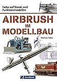 Airbrush im Modellbau - Farbe auf Stand- und Funktionsmodellen