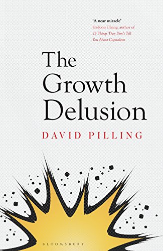 The Growth Delusion: The Wealth and Well-Being of Nations (English Edition) por David Pilling