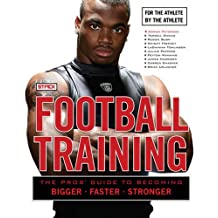 Football Training: The Pros' Guide to Becoming Bigger, Faster, Stronger