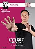 Mastering Wing Chun The Keys to Ip Man's Kung Fu Vol.8 - Practical Application of Street Self Defense