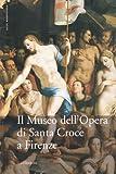 Il Museo dell'Opera di Santa Croce a Firenze