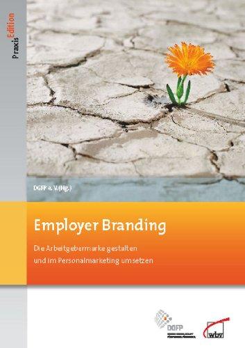 Employer Branding: Die Arbeitgebermarke gestalten und im Personalmarketing umsetzen (DGFP PraxisEdition 102)