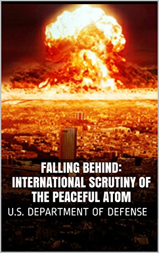 Falling Behind: International Scrutiny Of The Peaceful Atom por U.s. Department Of Defense