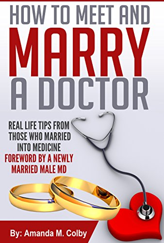 how-to-meet-and-marry-a-doctor-real-life-tips-from-those-who-married-into-medicine-foreword-by-a-new