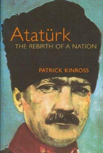 Ataturk: The Rebirth of a Nation por Patrick Kinross