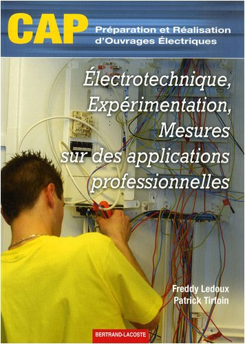 Electrotechnique, expérimentation, mesures sur des applications professionnelles CAP Préparation et réalisation d'ouvrages électriques