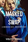 MASKED SWAP (A MMFF SWINGING WIFE SWAPPING STORY)