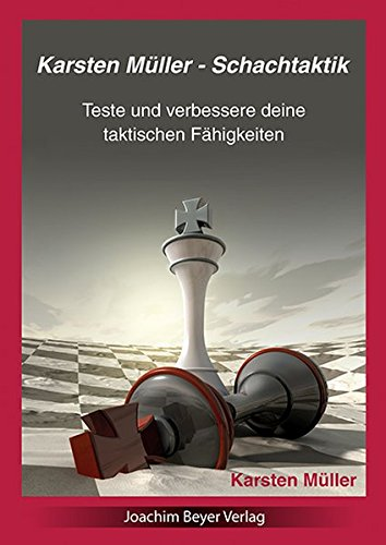 Karsten Müller - Schachtaktik: Teste und verbessere Deine taktischen Fähigkeiten