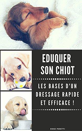 Couverture du livre Eduquer son Chiot : Apprenez Les Bases d'un Dressage Rapide et Efficace !