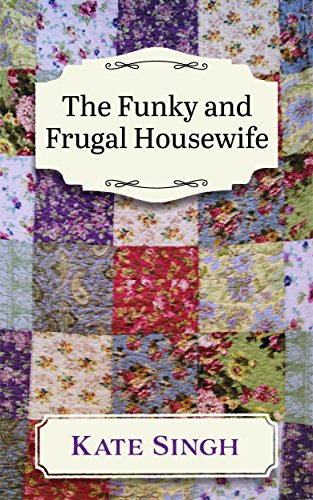 the-funky-and-frugal-housewife-making-a-good-family-life-on-very-little-english-edition