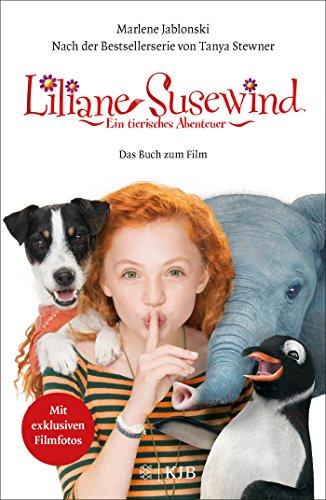 Liliane Susewind: Ein tierisches Abenteuer - Das Buch zum Film: Nach der gleichnamigen Bestsellerserie von Tanya Stewner. Mit exklusiven Filmfotos