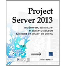 Project Server 2013 - Implémenter, administrer et utiliser la solution Microsoft de gestion de projets