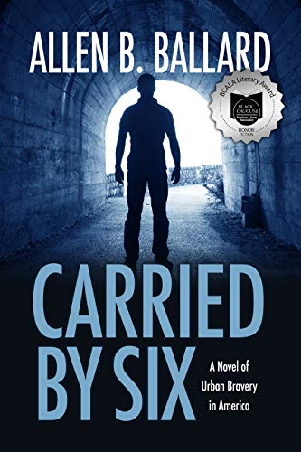Carried by Six: A Novel of Urban Bravery in America (English Edition)