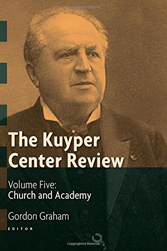 The Kuyper Center Review, volume 5: Church and Academy