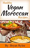 The Vegan Cookbook: Moroccan Vegan Recipes: Learn how to make A tasty Moroccan vegan meals (Easy Vegan Recipes vegan cooking)