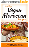 Vegan Recipes:Tasting And Healthy Moroccan Vegan Recipes: Learn how to make A tasty Moroccan vegan meals! (Easy Vegan Recipes vegan cooking) (English Edition)