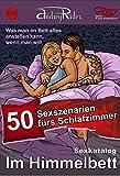 """Sex-Katalog """"Im Himmelbett"""": 50 Sexszenarien fürs Schlafzimmer. Was man im Bett alles anstellen kann, wenn man will. (Fanty-Kamasutra 6)"""