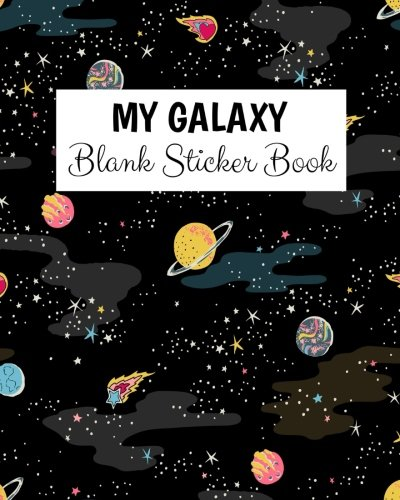 My Galaxy Blank Sticker Book: Blank Sticker Book For Kids, Sticker Book Collecting Album: Volume 11 por Alia Leone