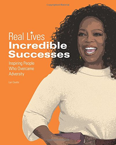 Incredible Successes: Inspiring People Who Overcame Adversity (Real Lives)