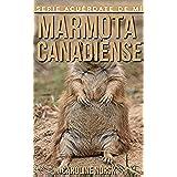 Marmota canadiense: Libro de imágenes asombrosas y datos curiosos sobre los Marmota canadiense para niños (Serie Acuérdate de mí)