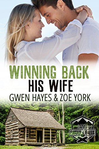 Winning Back His Wife (Camp Firefly Falls Book 1) (English Edition) von [Hayes, Gwen, York, Zoe]
